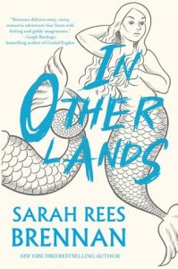 The image shows the cover of Sarah Rees Brennan's novel 'In Other Lands'. There are 2 pencil sketches of mermaids, only the tail is visible on the one on the left, the one on the right is rendered completely. Across the pencil sketches the title 'In Other Lands' is written in bright blue capital letters.