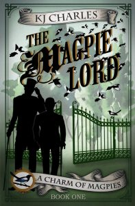 Image shows cover of KJ Charles's The Magpie Lord. 2 male figures are silhouetted in black in the left foreground - one in a top hat and one in a bowler- behind them there is a green railing gate that is ajar. A flock of magpies fly above the gate circling the title 'The Magpie Lord' which is in flowing script.