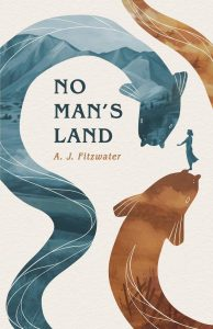 The image shows the cover of A.J Fitzwater's 'No Man's Land'. 2 eels - one blue with a mountainous landscape overlaid across its silhouette - on the left, one a burnt orange with a no mona's land landscpe - barbed wire and planes overhead - on the right. On the snout of the right eel a female figure in blue reaches out her hand to the blue eel.