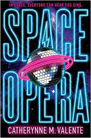 The image shows the cover of Catherynne M Valente's novel 'Space Opera'. The title Space opera is outlined in bright neon blue over a background of outerspace. On the centre of the cover overlapping the title is a discoball which has been made to look like a planet by the addition of 2 neon pink orbiting rings.