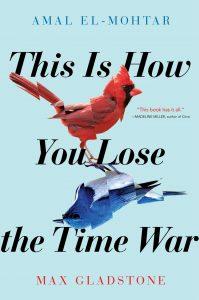 The image shows the cover of Amal El-Mohtar and Max Gladstone's 'This is How You Lose the Time War'. In the centre of the book there is a bright red cardinal bird (red body with a black face and red beak), reflected below it is a bright blue western blue bird - (a blue body with a bright white chest). The cardinal is facing right, the bluebird is facing left. Both images have been split and realigned slightly out of synch.