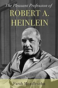 Image shows cover of Farah Mendlesohn's biography of Robert A. Heinlein. It shows a black and white picture of Heinlein looking direct to the camera, although his body is at an angle. The title 'The Pleasant Profession of Robert A Heinlein' is at the top of the cover.