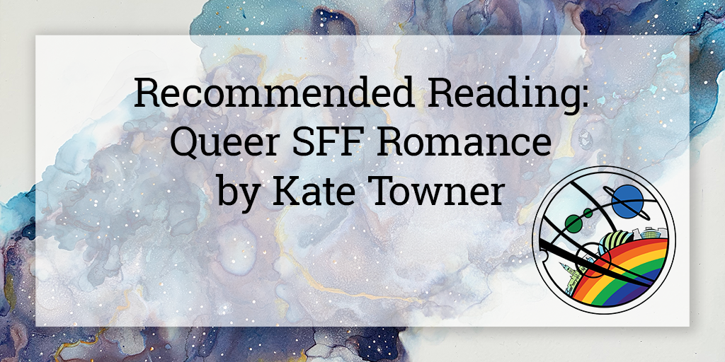 """On a semi-opaque white square is written """"Recommended Reading: Queer SFF Romance by Kate Tower"""". Below in the bottom right corner is the Glasgow in 2024 Pride logo, and the background is a galaxy cloud in shades of blue and purple going from the bottom left to top right corner of the image."""