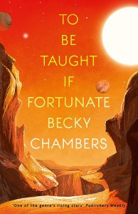 The image shows the cover of Becky Chamber's 'To be Taught if Fortunate'. The cover is rendered in oranges, yellows, reds and browns and shows an alien landscape akin to the grand canyon but with multiple suns and planets int he sky.